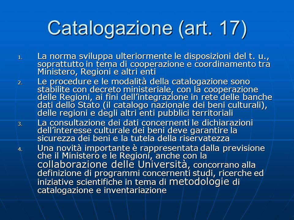 Catalogazione (art. 17) 1. La norma sviluppa ulteriormente le disposizioni del t. u., soprattutto in tema di cooperazione e coordinamento tra Minister