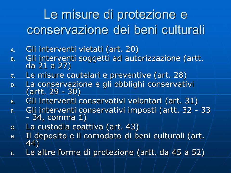 Le misure di protezione e conservazione dei beni culturali A. Gli interventi vietati (art. 20) B. Gli interventi soggetti ad autorizzazione (artt. da