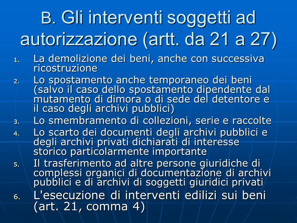 B. Gli interventi soggetti ad autorizzazione (artt. da 21 a 27) 1. La demolizione dei beni, anche con successiva ricostruzione 2. Lo spostamento anche