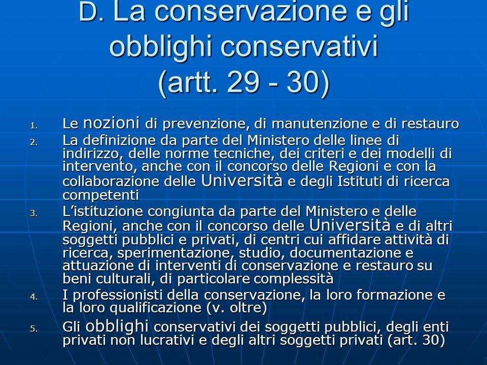 D. La conservazione e gli obblighi conservativi (artt. 29 - 30) 1. Le nozioni di prevenzione, di manutenzione e di restauro 2. La definizione da parte