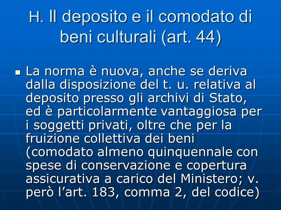 H. Il deposito e il comodato di beni culturali (art. 44) La norma è nuova, anche se deriva dalla disposizione del t. u. relativa al deposito presso gl