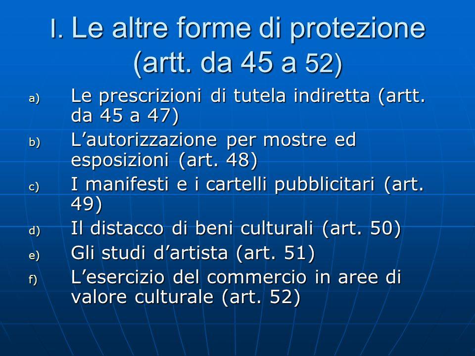 I. Le altre forme di protezione (artt. da 45 a 52) a) Le prescrizioni di tutela indiretta (artt. da 45 a 47) b) Lautorizzazione per mostre ed esposizi
