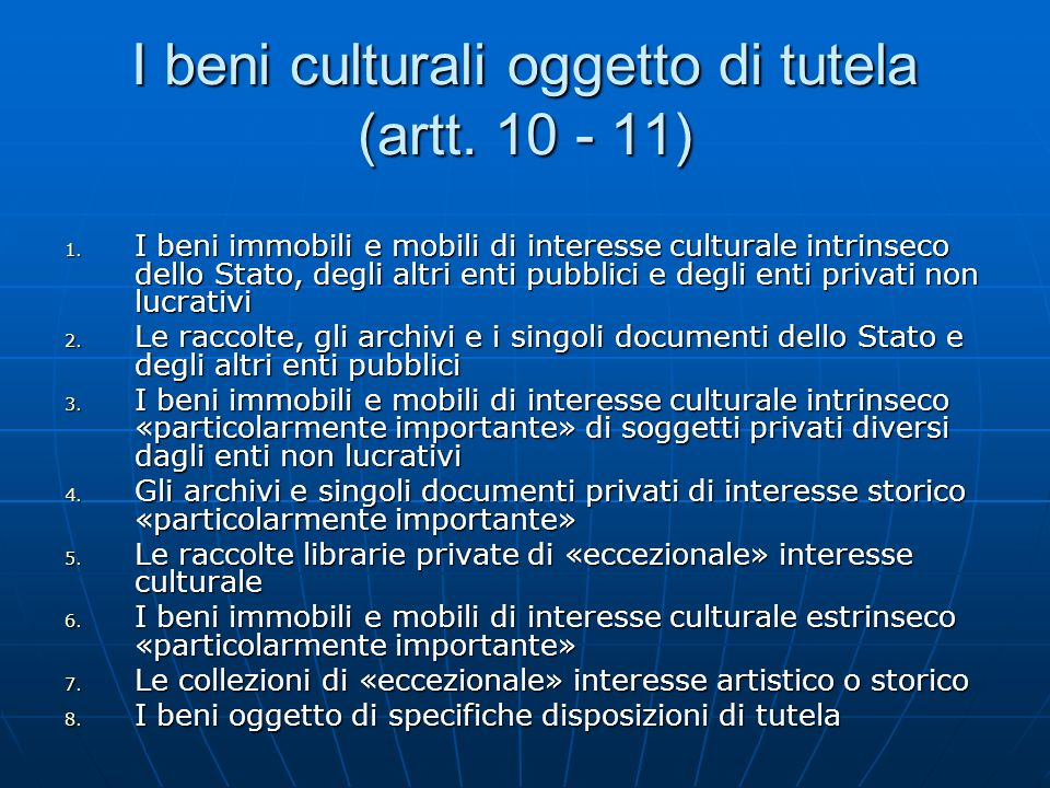 I beni culturali oggetto di tutela (artt. 10 - 11) 1. I beni immobili e mobili di interesse culturale intrinseco dello Stato, degli altri enti pubblic