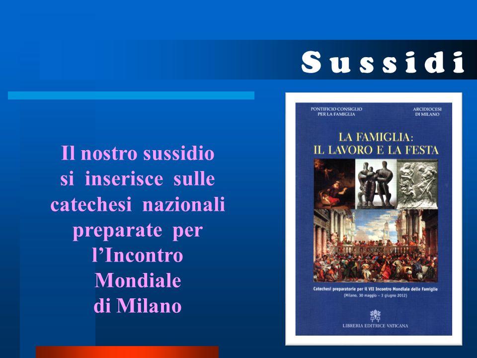 S u s s i d i Il nostro sussidio si inserisce sulle catechesi nazionali preparate per lIncontro Mondiale di Milano