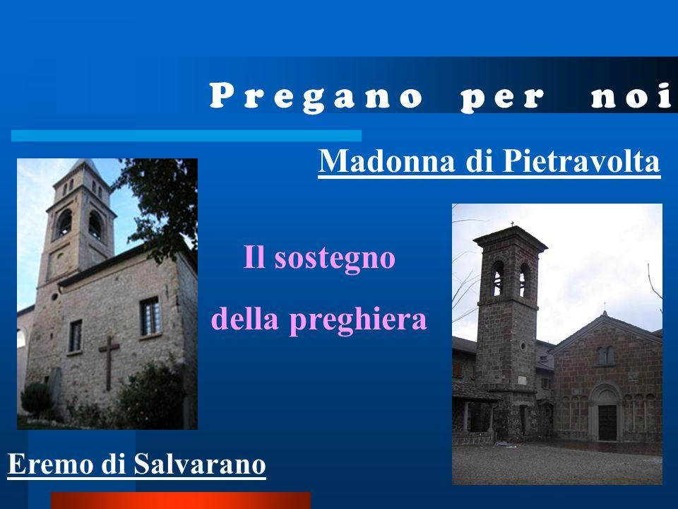 P r e g a n o p e r n o i Il sostegno della preghiera Eremo di Salvarano Madonna di Pietravolta