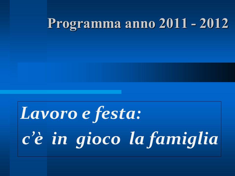 Programma anno 2011 - 2012 Lavoro e festa: cè in gioco la famiglia