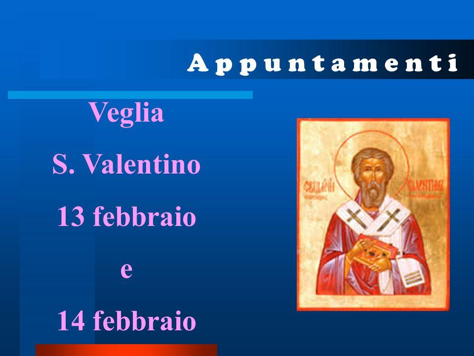 A p p u n t a m e n t i Veglia S. Valentino 13 febbraio e 14 febbraio