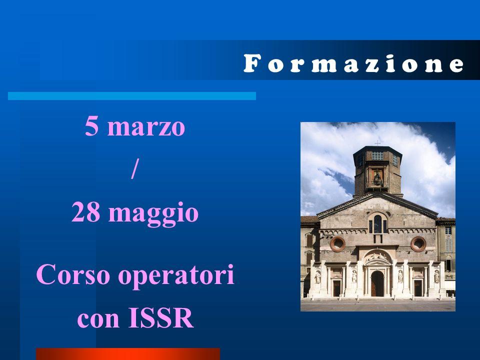 F o r m a z i o n e 5 marzo / 28 maggio Corso operatori con ISSR