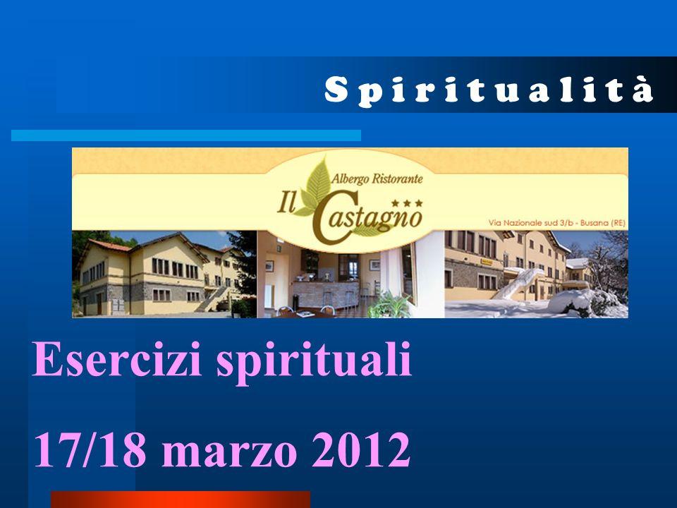 S p i r i t u a l i t à Esercizi spirituali 17/18 marzo 2012