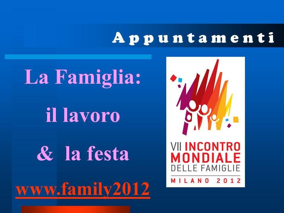 A p p u n t a m e n t i La Famiglia: il lavoro & la festa www.family2012