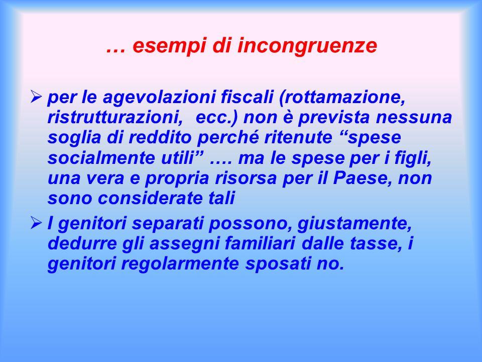 … esempi di incongruenze per le agevolazioni fiscali (rottamazione, ristrutturazioni, ecc.) non è prevista nessuna soglia di reddito perché ritenute spese socialmente utili ….