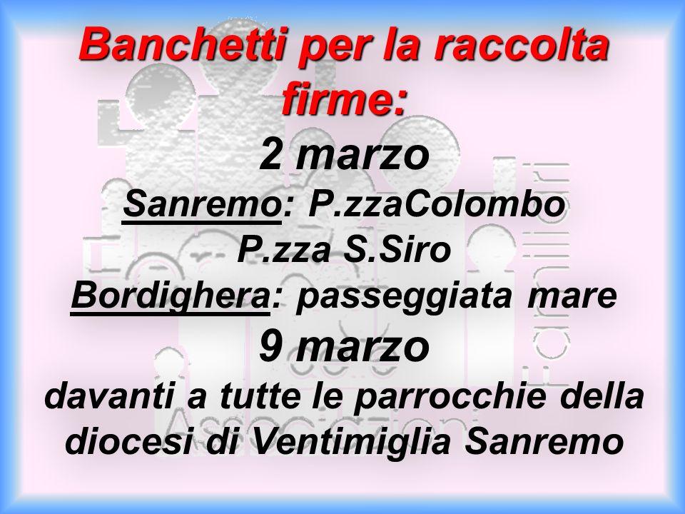 Banchetti per la raccolta firme: Banchetti per la raccolta firme: 2 marzo Sanremo: P.zzaColombo P.zza S.Siro Bordighera: passeggiata mare 9 marzo dava