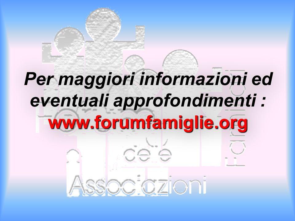 www.forumfamiglie.org Per maggiori informazioni ed eventuali approfondimenti : www.forumfamiglie.org