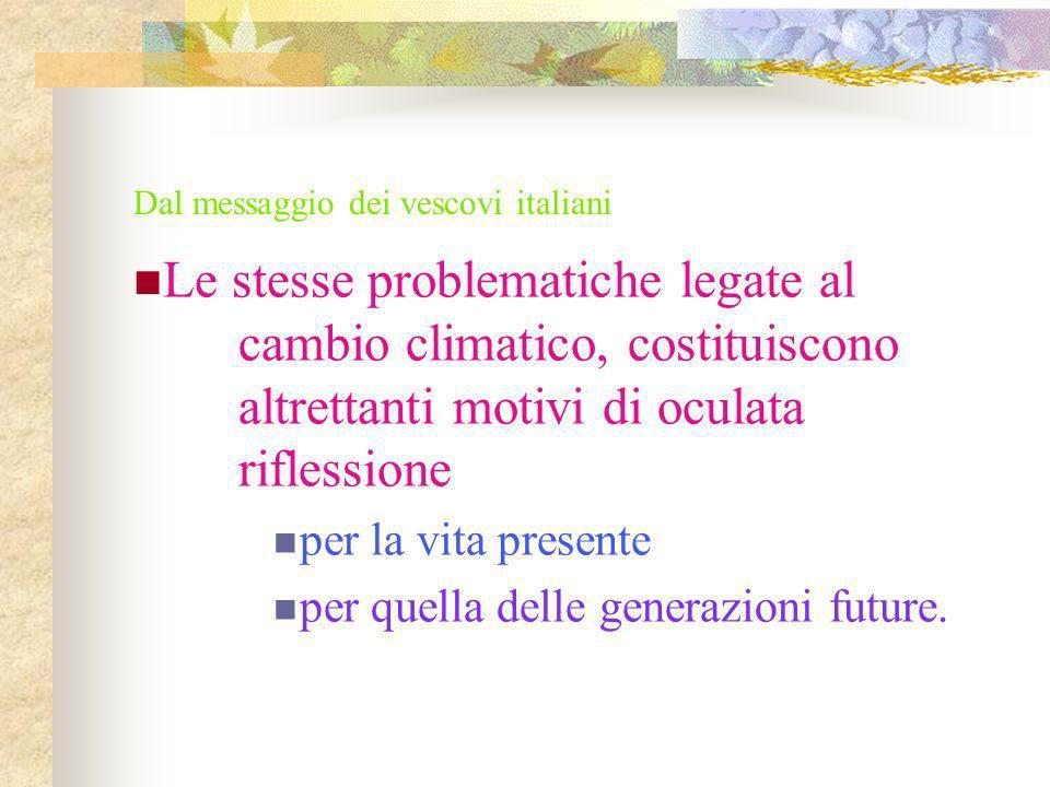 Dal messaggio dei vescovi italiani Le stesse problematiche legate al cambio climatico, costituiscono altrettanti motivi di oculata riflessione per la