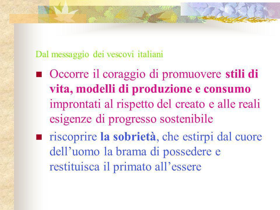 Dal messaggio dei vescovi italiani Occorre il coraggio di promuovere stili di vita, modelli di produzione e consumo improntati al rispetto del creato
