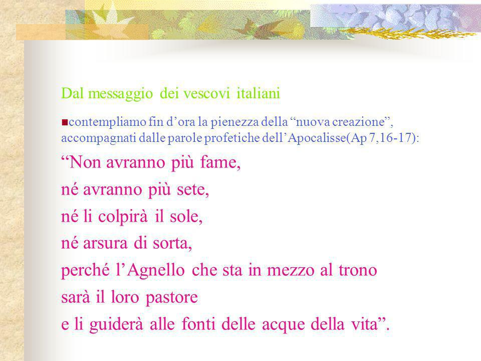 Dal messaggio dei vescovi italiani contempliamo fin dora la pienezza della nuova creazione, accompagnati dalle parole profetiche dellApocalisse(Ap 7,1