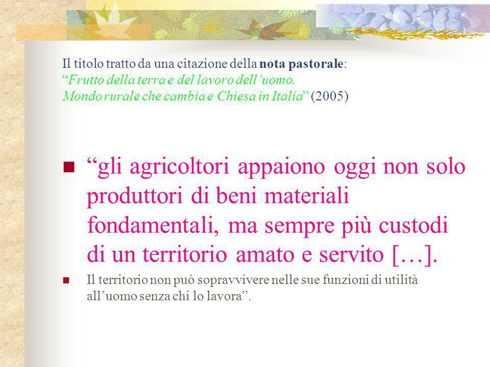 Il titolo tratto da una citazione della nota pastorale:Frutto della terra e del lavoro delluomo. Mondo rurale che cambia e Chiesa in Italia (2005) gli