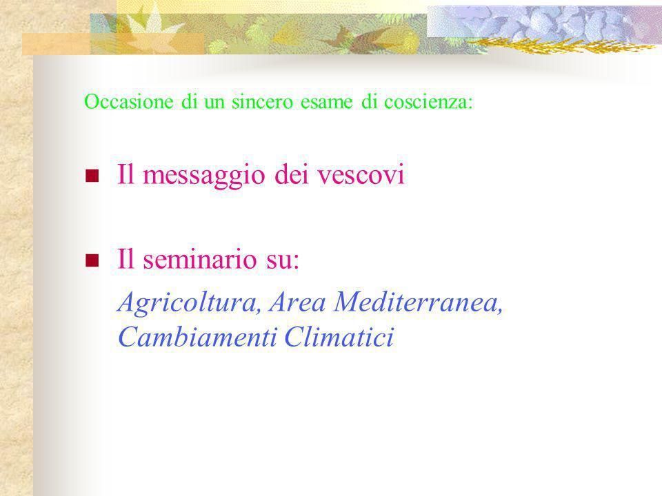 Occasione di un sincero esame di coscienza: Il messaggio dei vescovi Il seminario su: Agricoltura, Area Mediterranea, Cambiamenti Climatici
