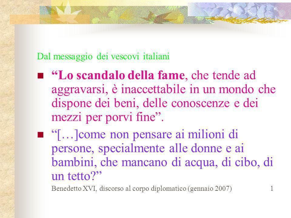 Dal messaggio dei vescovi italiani Lo scandalo della fame, che tende ad aggravarsi, è inaccettabile in un mondo che dispone dei beni, delle conoscenze