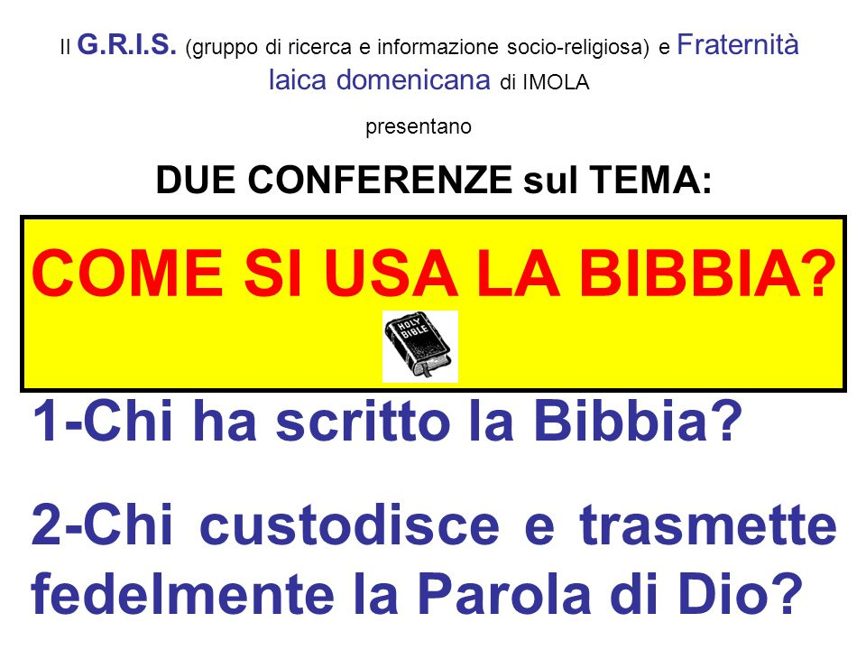 DUE CONFERENZE sul TEMA: 1-Chi ha scritto la Bibbia? 2-Chi custodisce e trasmette fedelmente la Parola di Dio? COME SI USA LA BIBBIA? Il G.R.I.S. (gru
