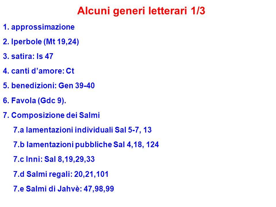 Alcuni generi letterari 1/3 1. approssimazione 2. Iperbole (Mt 19,24) 3. satira: Is 47 4. canti damore: Ct 5. benedizioni: Gen 39-40 6. Favola (Gdc 9)