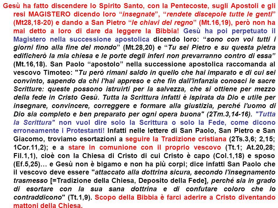 Gesù ha fatto discendere lo Spirito Santo, con la Pentecoste, sugli Apostoli e gli resi MAGISTERO dicendo loro insegnate, rendete discepole tutte le g