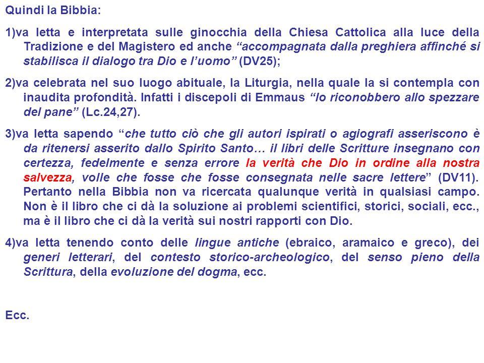Quindi la Bibbia: 1)va letta e interpretata sulle ginocchia della Chiesa Cattolica alla luce della Tradizione e del Magistero ed anche accompagnata da