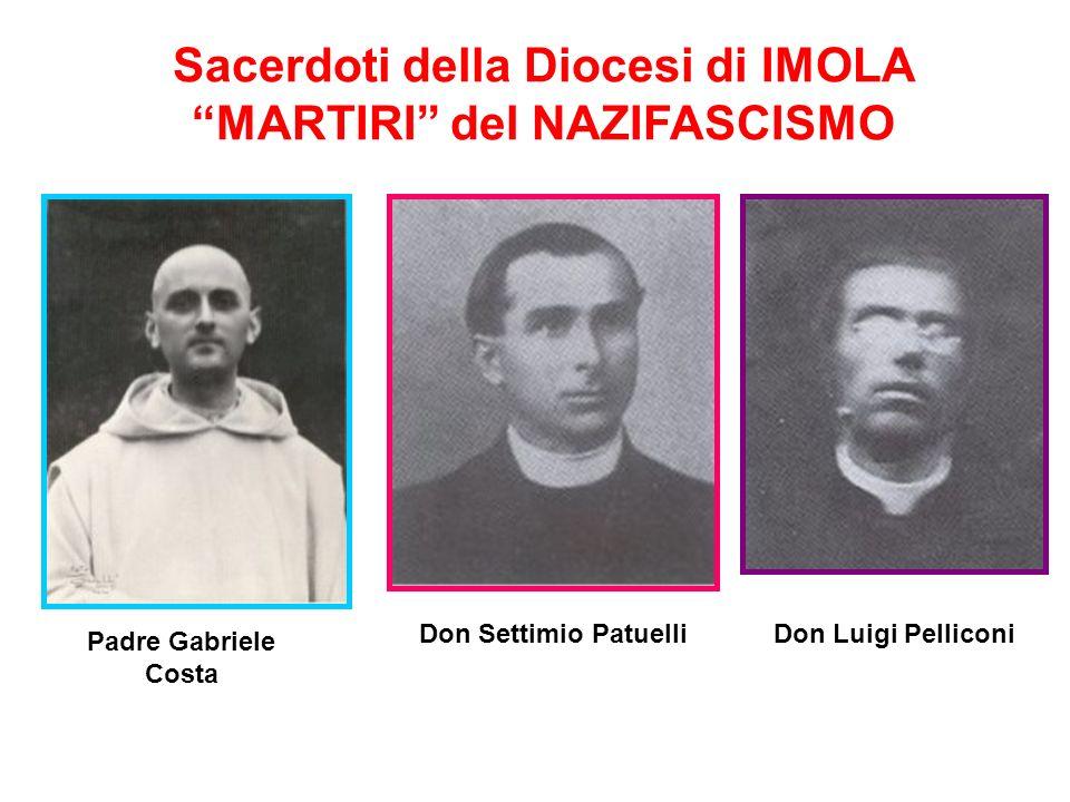 Sacerdoti della Diocesi di IMOLA MARTIRI del NAZIFASCISMO Padre Gabriele Costa Don Settimio Patuelli Don Luigi Pelliconi