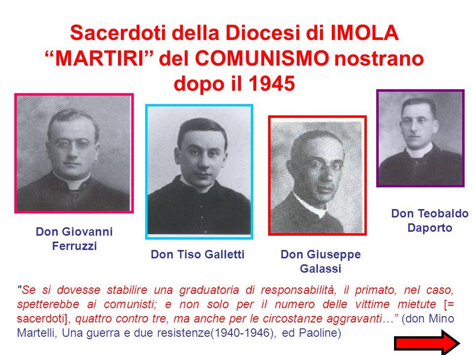 Sacerdoti della Diocesi di IMOLA MARTIRI del COMUNISMO nostrano dopo il 1945 Don Giovanni Ferruzzi Don Tiso GallettiDon Giuseppe Galassi Don Teobaldo