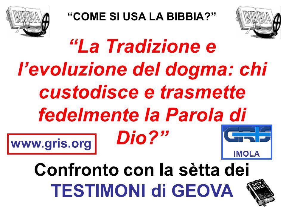 COME SI USA LA BIBBIA? La Tradizione e levoluzione del dogma: chi custodisce e trasmette fedelmente la Parola di Dio? Confronto con la sètta dei TESTI