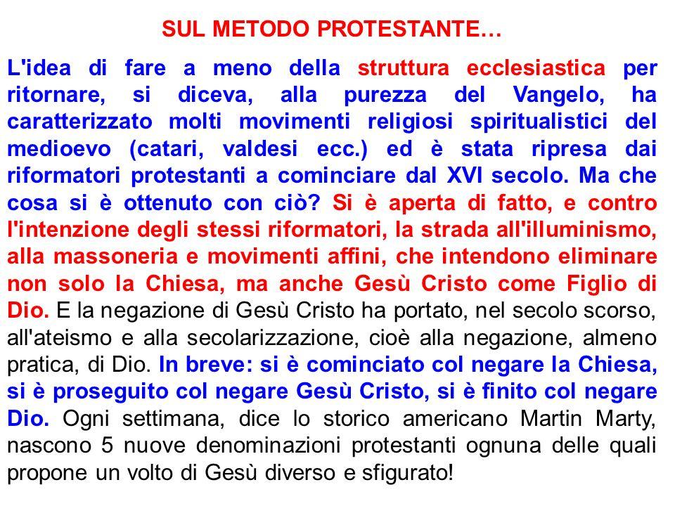 SUL METODO PROTESTANTE… L'idea di fare a meno della struttura ecclesiastica per ritornare, si diceva, alla purezza del Vangelo, ha caratterizzato molt
