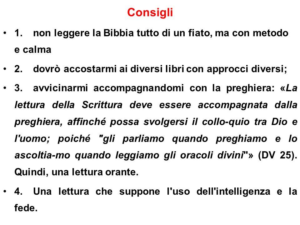 Consigli 1.non leggere la Bibbia tutto di un fiato, ma con metodo e calma 2.dovrò accostarmi ai diversi libri con approcci diversi; 3.avvicinarmi acco