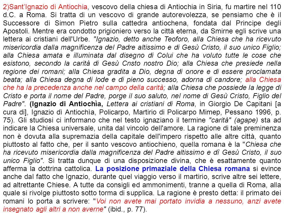 2)SantIgnazio di Antiochia, vescovo della chiesa di Antiochia in Siria, fu martire nel 110 d.C. a Roma. Si tratta di un vescovo di grande autorevolezz