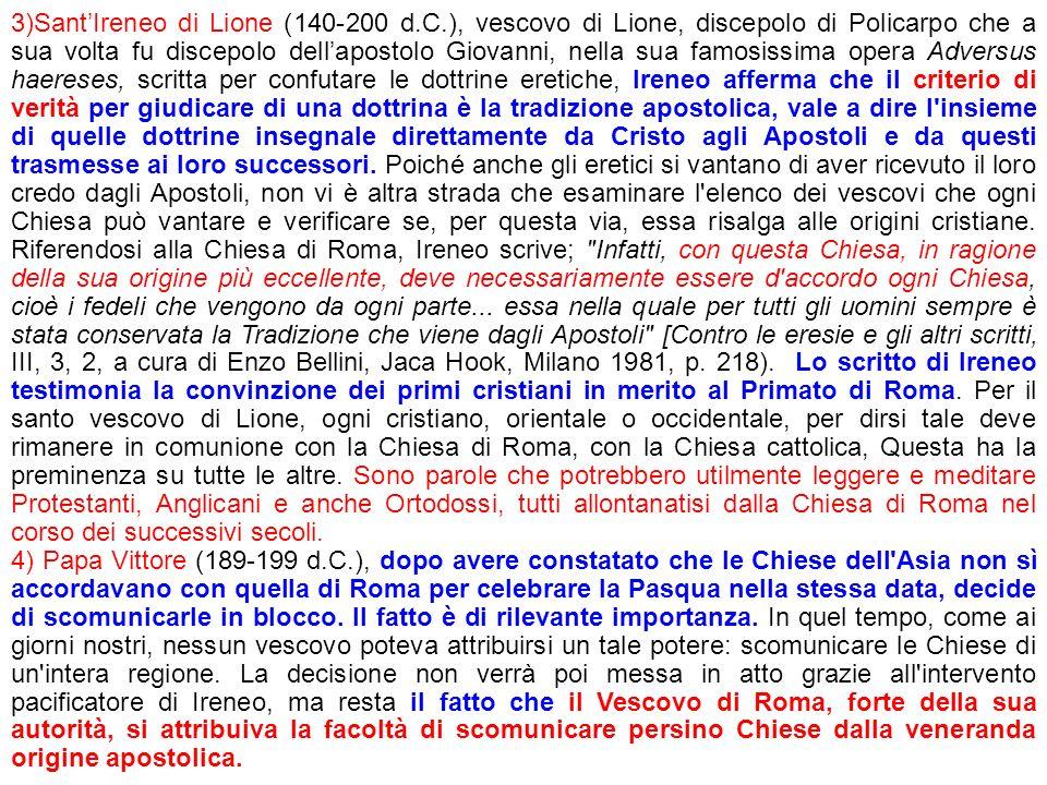 3)SantIreneo di Lione (140-200 d.C.), vescovo di Lione, discepolo di Policarpo che a sua volta fu discepolo dellapostolo Giovanni, nella sua famosissi