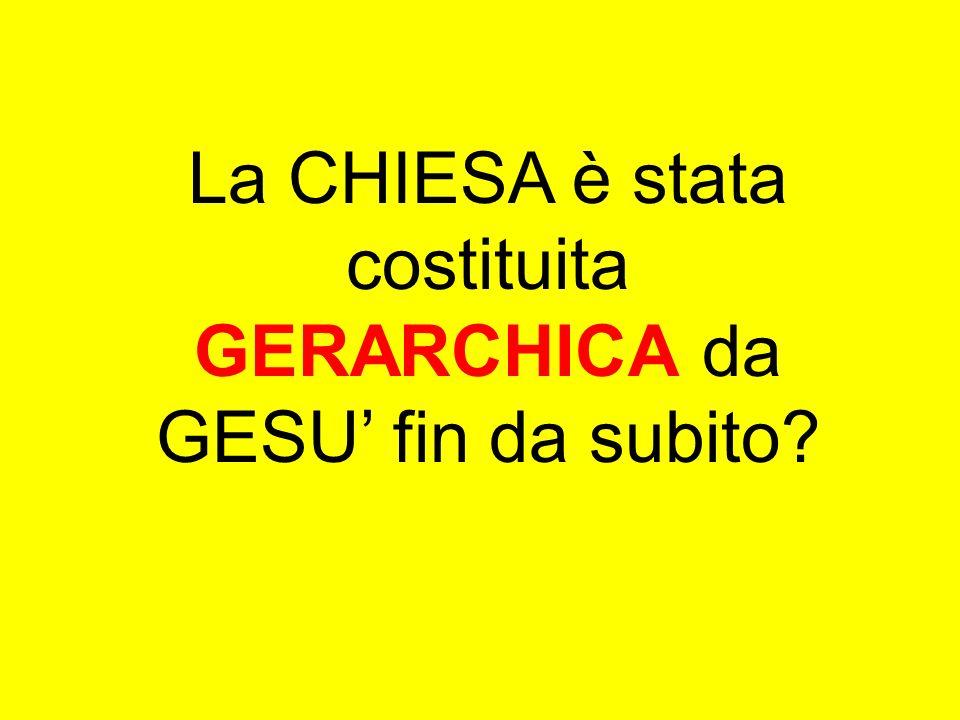 La CHIESA è stata costituita GERARCHICA da GESU fin da subito?