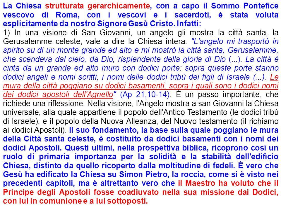 La Chiesa strutturata gerarchicamente, con a capo il Sommo Pontefice vescovo di Roma, con i vescovi e i sacerdoti, è stata voluta esplicitamente da no