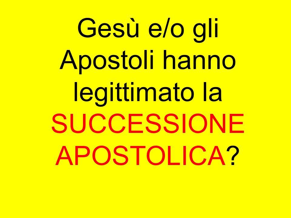Gesù e/o gli Apostoli hanno legittimato la SUCCESSIONE APOSTOLICA?