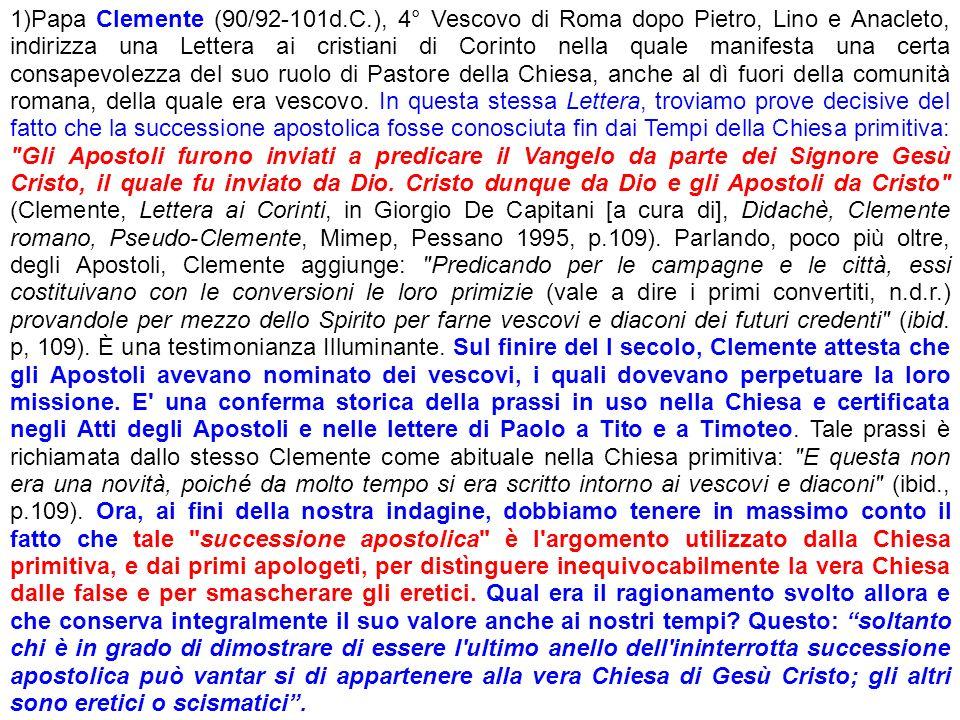 1)Papa Clemente (90/92-101d.C.), 4° Vescovo di Roma dopo Pietro, Lino e Anacleto, indirizza una Lettera ai cristiani di Corinto nella quale manifesta
