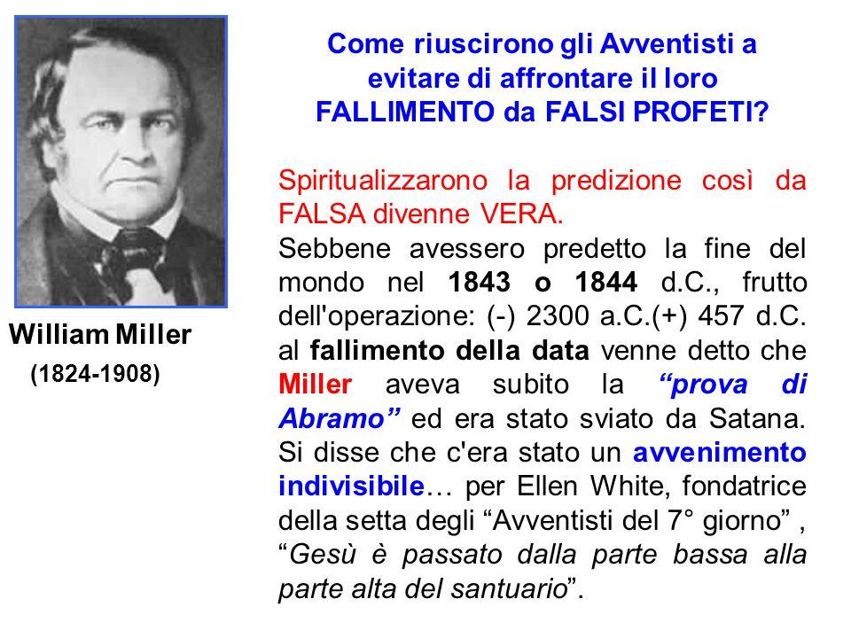 William Miller (1824-1908) Come riuscirono gli Avventisti a evitare di affrontare il loro FALLIMENTO da FALSI PROFETI? Spiritualizzarono la predizione