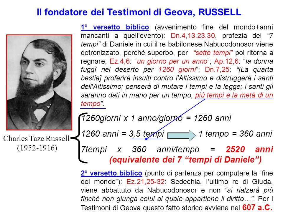 Charles Taze Russell (1952-1916) 1° versetto biblico (avvenimento fine del mondo+anni mancanti a quellevento): Dn.4,13.23.30, profezia dei 7 tempi di
