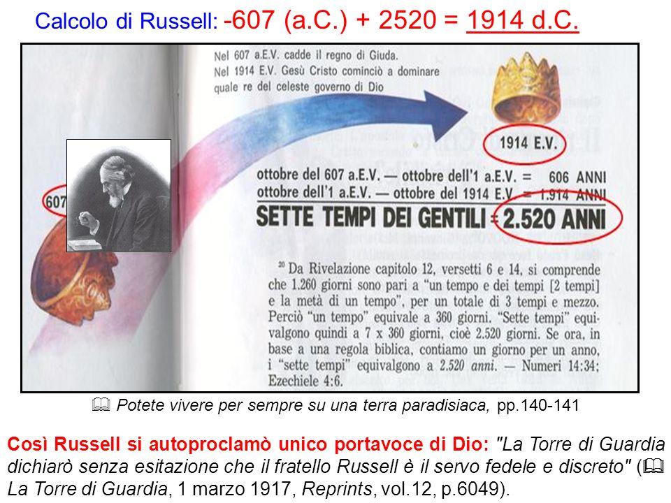 Calcolo di Russell: -607 (a.C.) + 2520 = 1914 d.C. Potete vivere per sempre su una terra paradisiaca, pp.140-141 Così Russell si autoproclamò unico po