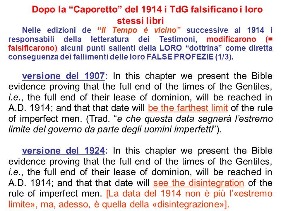 Dopo la Caporetto del 1914 i TdG falsificano i loro stessi libri Nelle edizioni de Il Tempo è vicino successive al 1914 i responsabili della letteratu