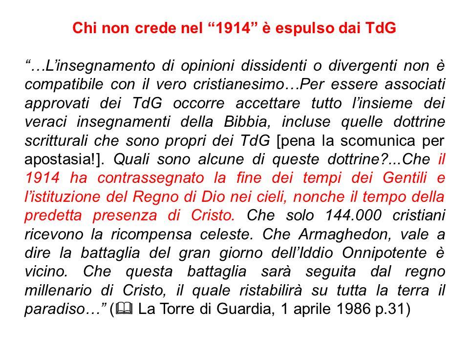 Chi non crede nel 1914 è espulso dai TdG …Linsegnamento di opinioni dissidenti o divergenti non è compatibile con il vero cristianesimo…Per essere ass