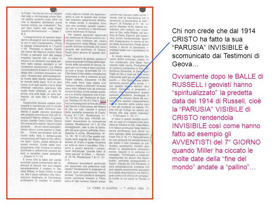 Chi non crede che dal 1914 CRISTO ha fatto la sua PARUSIA INVISIBILE è scomunicato dai Testimoni di Geova… Ovviamente dopo le BALLE di RUSSELL i geovi