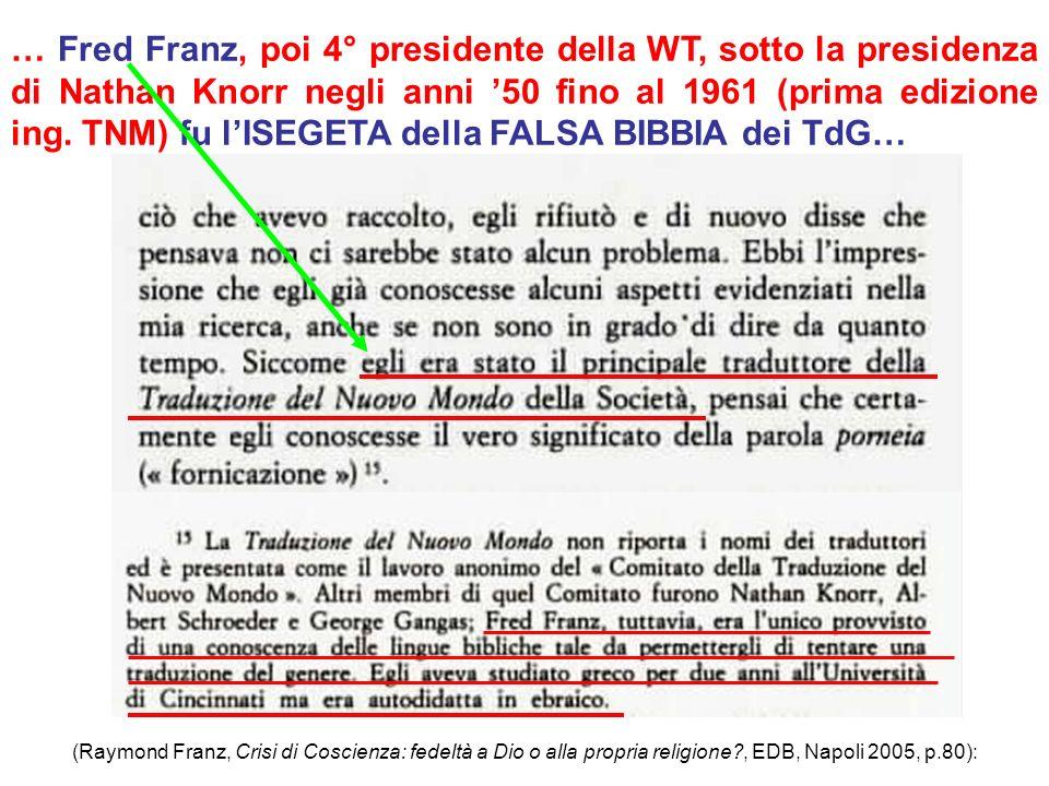 (Raymond Franz, Crisi di Coscienza: fedeltà a Dio o alla propria religione?, EDB, Napoli 2005, p.80): … Fred Franz, poi 4° presidente della WT, sotto