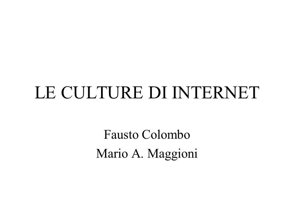 LE CULTURE DI INTERNET Fausto Colombo Mario A. Maggioni