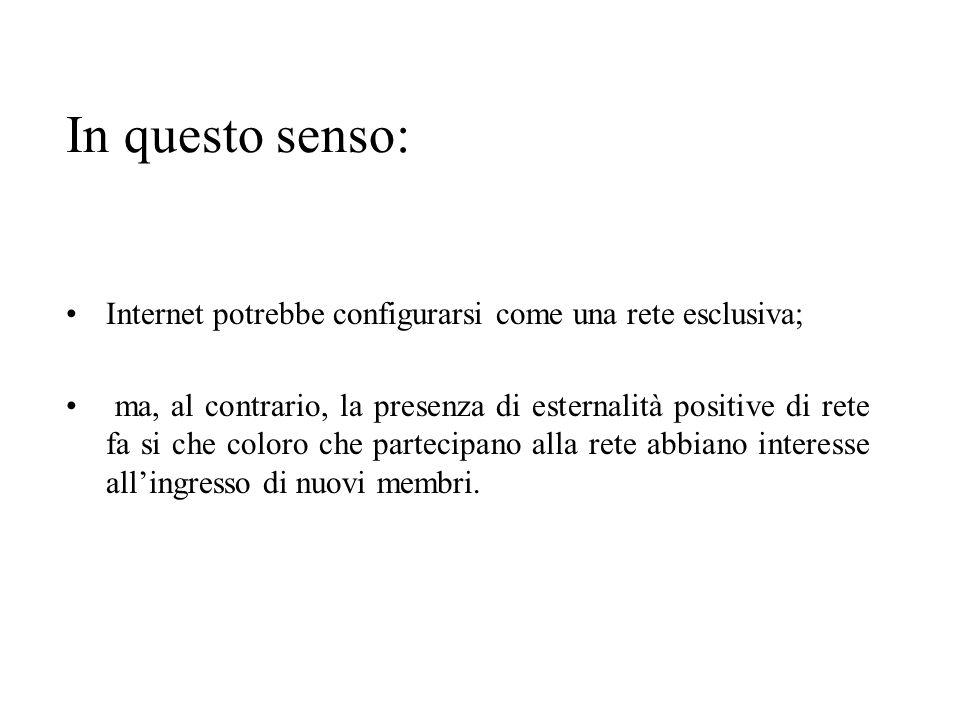 In questo senso: Internet potrebbe configurarsi come una rete esclusiva; ma, al contrario, la presenza di esternalità positive di rete fa si che color