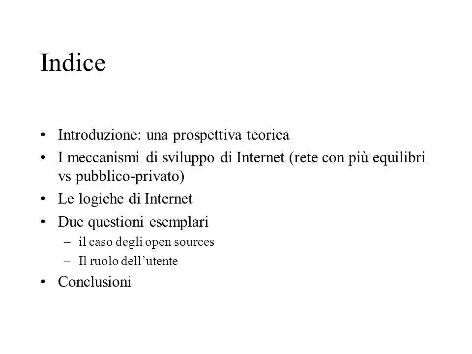 Indice Introduzione: una prospettiva teorica I meccanismi di sviluppo di Internet (rete con più equilibri vs pubblico-privato) Le logiche di Internet Due questioni esemplari –il caso degli open sources –Il ruolo dellutente Conclusioni