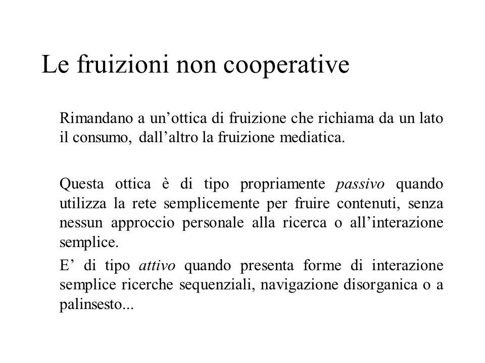 Le fruizioni non cooperative Rimandano a unottica di fruizione che richiama da un lato il consumo, dallaltro la fruizione mediatica. Questa ottica è d