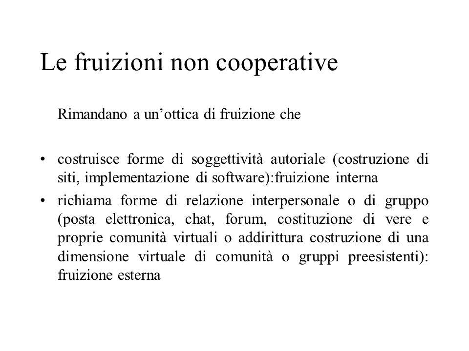 Le fruizioni non cooperative Rimandano a unottica di fruizione che costruisce forme di soggettività autoriale (costruzione di siti, implementazione di